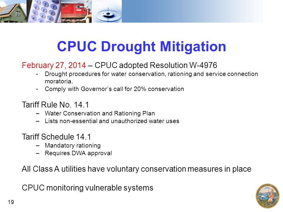 19 CPUC Drought Mitigation February 27, 2014 – CPUC adopted Resolution W-4976 -Drought procedures for water conservation, rationing and service connection moratoria.