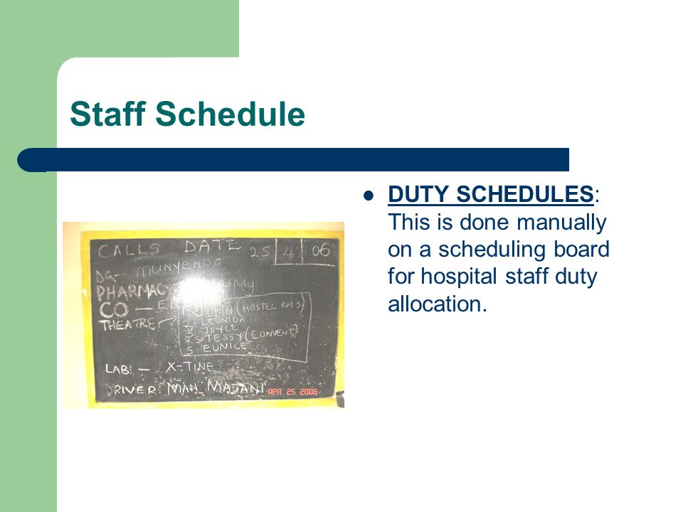 Staff Schedule DUTY SCHEDULES: This is done manually on a scheduling board for hospital staff duty allocation.