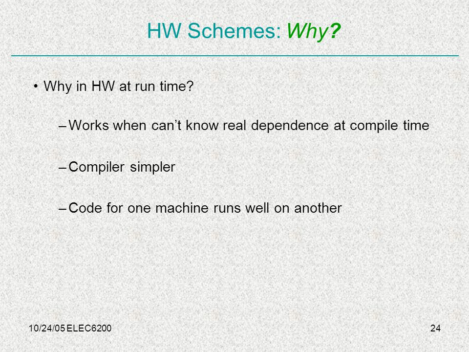 10/24/05 ELEC620024 HW Schemes: Why. Why in HW at run time.