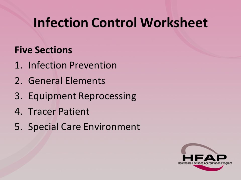 Infection Control Worksheet Five Sections 1.Infection Prevention 2.General Elements 3.Equipment Reprocessing 4.Tracer Patient 5.Special Care Environment