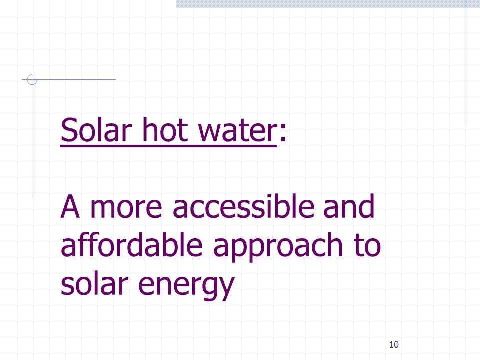 10 Solar hot water: A more accessible and affordable approach to solar energy