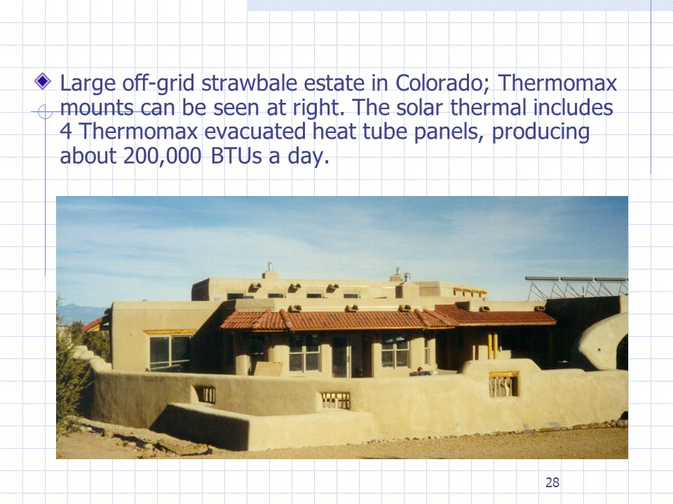 28 Large off-grid strawbale estate in Colorado; Thermomax mounts can be seen at right. The solar thermal includes 4 Thermomax evacuated heat tube pane