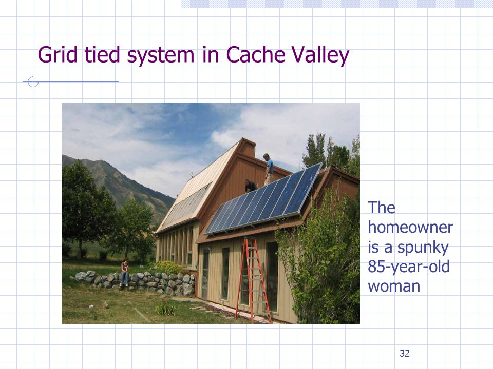 32 Grid tied system in Cache Valley The homeowner is a spunky 85-year-old woman