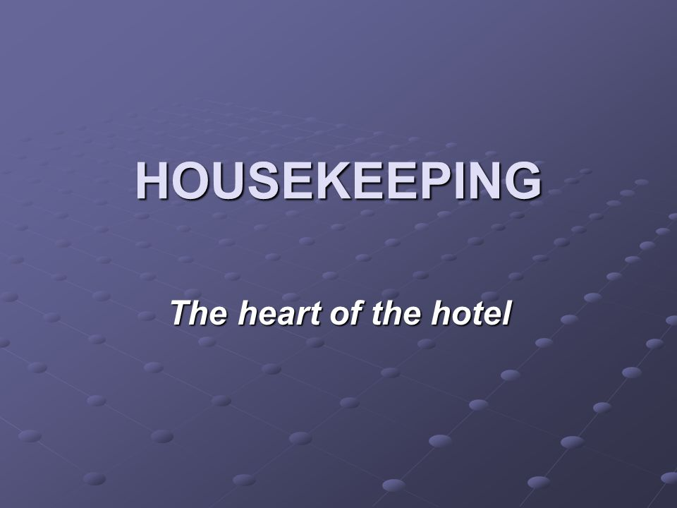 HOUSEKEEPING The heart of the hotel