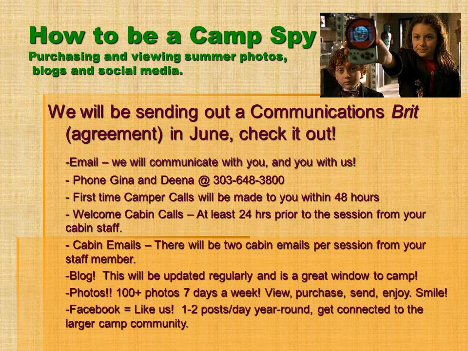 How to be a Camp Spy Purchasing and viewing summer photos, blogs and social media. We will be sending out a Communications Brit (agreement) in June, c