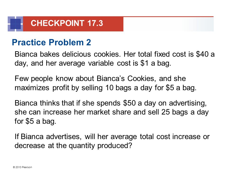 © 2013 Pearson Practice Problem 2 Bianca bakes delicious cookies.