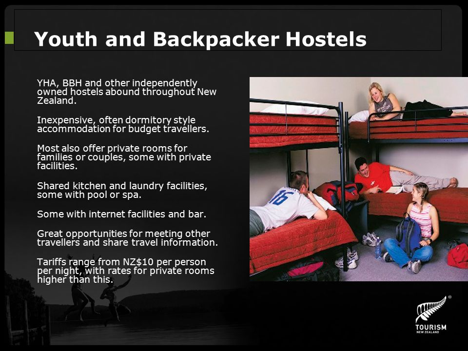 Youth and Backpacker Hostels YHA, BBH and other independently owned hostels abound throughout New Zealand. Inexpensive, often dormitory style accommod