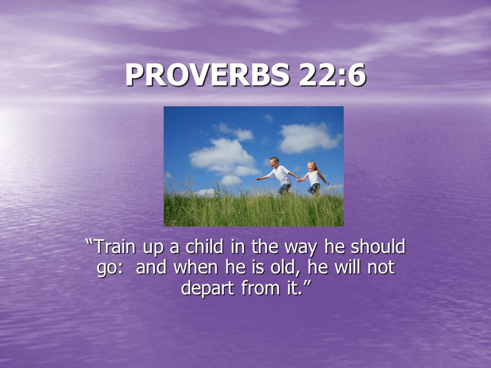 QUOTES TO REMEMBER PROVERBS 22:6 PROVERBS 22:6 PSALM 127:3 PSALM 127:3 PROVERBS 14:26 PROVERBS 14:26 Helen Keller Helen Keller ANNOYNOMOUS ~ RIVER / R
