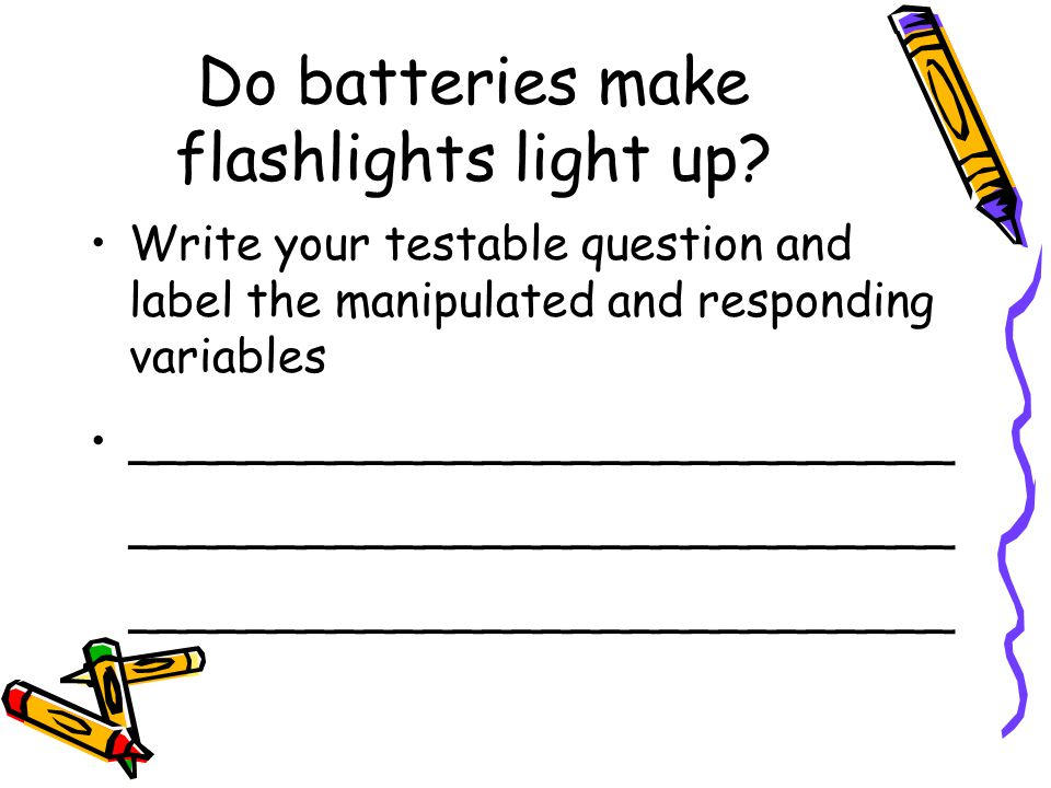Do batteries make flashlights light up.