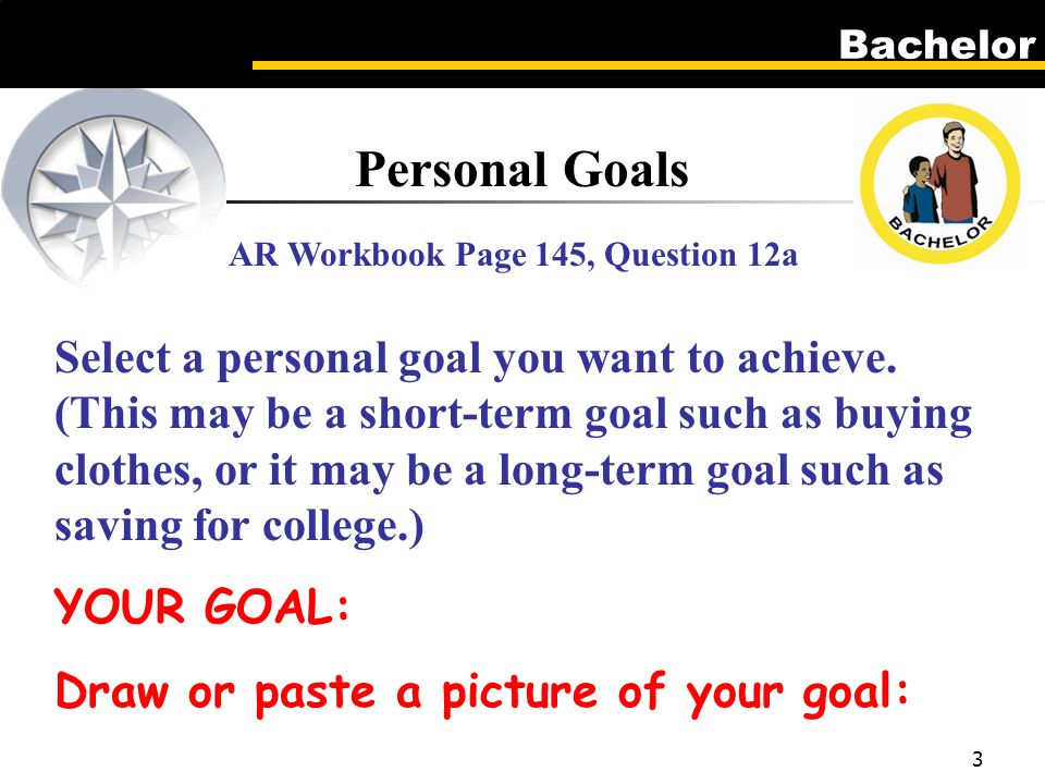 Bachelor 3 Personal Goals AR Workbook Page 145, Question 12a Select a personal goal you want to achieve.