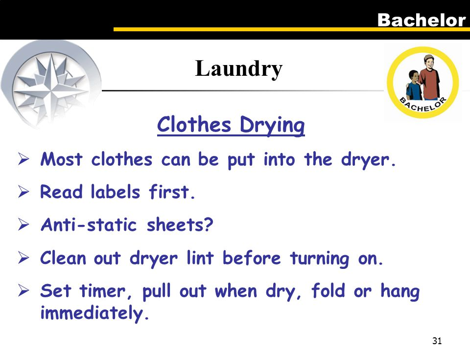 Bachelor 31 Laundry Clothes Drying  Most clothes can be put into the dryer.