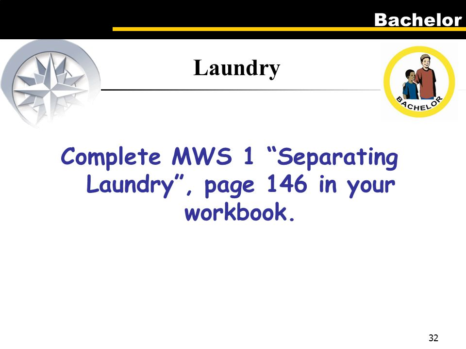 Bachelor 32 Laundry Complete MWS 1 Separating Laundry , page 146 in your workbook.