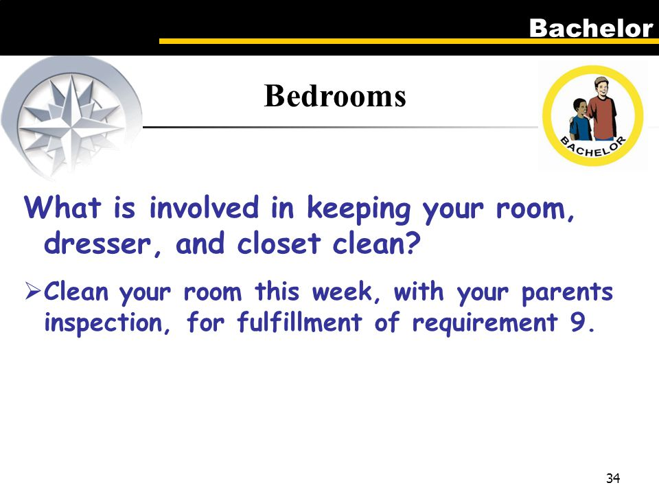 Bachelor 34 Bedrooms What is involved in keeping your room, dresser, and closet clean.