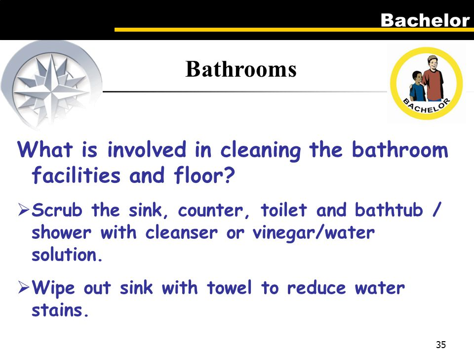 Bachelor 35 Bathrooms What is involved in cleaning the bathroom facilities and floor.