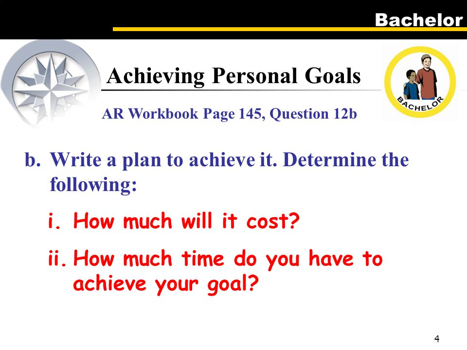 Bachelor 4 Achieving Personal Goals AR Workbook Page 145, Question 12b b.Write a plan to achieve it.