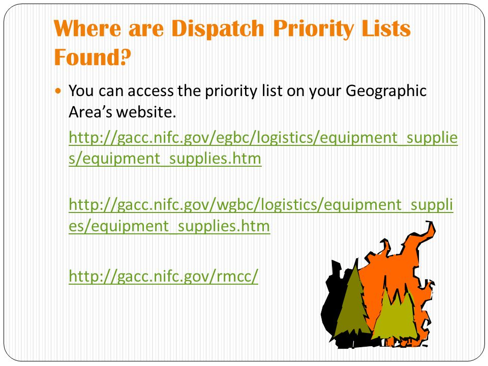 Where are Dispatch Priority Lists Found? You can access the priority list on your Geographic Area's website. http://gacc.nifc.gov/egbc/logistics/equip