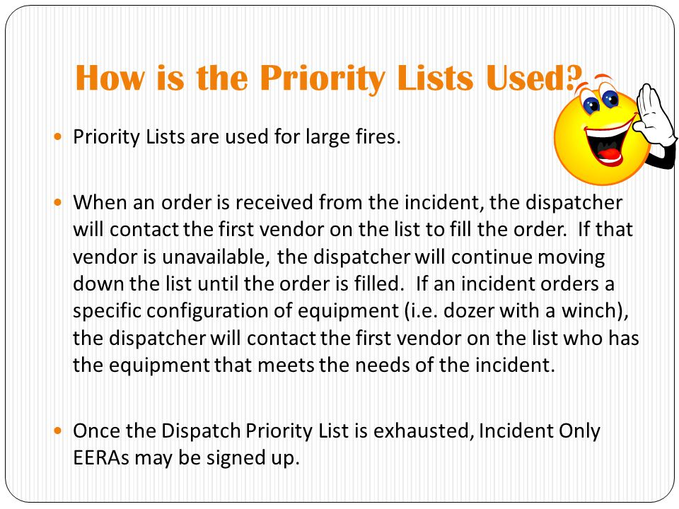 How is the Priority Lists Used? Priority Lists are used for large fires. When an order is received from the incident, the dispatcher will contact the