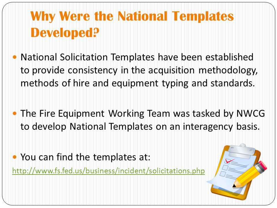 Why Were the National Templates Developed? National Solicitation Templates have been established to provide consistency in the acquisition methodology