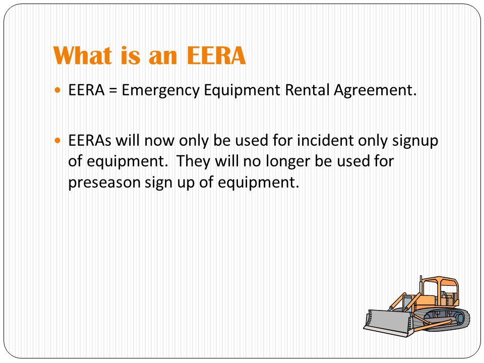 What is an EERA EERA = Emergency Equipment Rental Agreement.