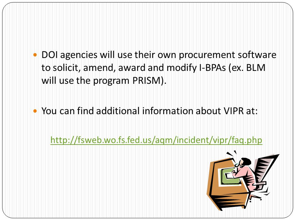 DOI agencies will use their own procurement software to solicit, amend, award and modify I-BPAs (ex.