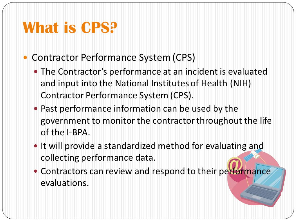 What is CPS? Contractor Performance System (CPS) The Contractor's performance at an incident is evaluated and input into the National Institutes of He