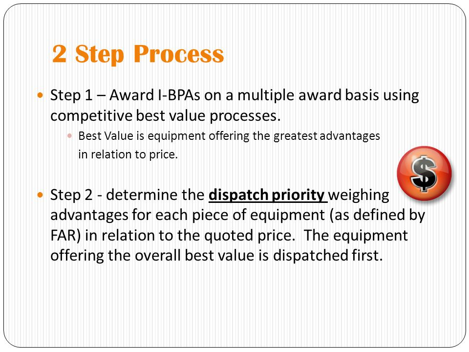 2 Step Process Step 1 – Award I-BPAs on a multiple award basis using competitive best value processes.
