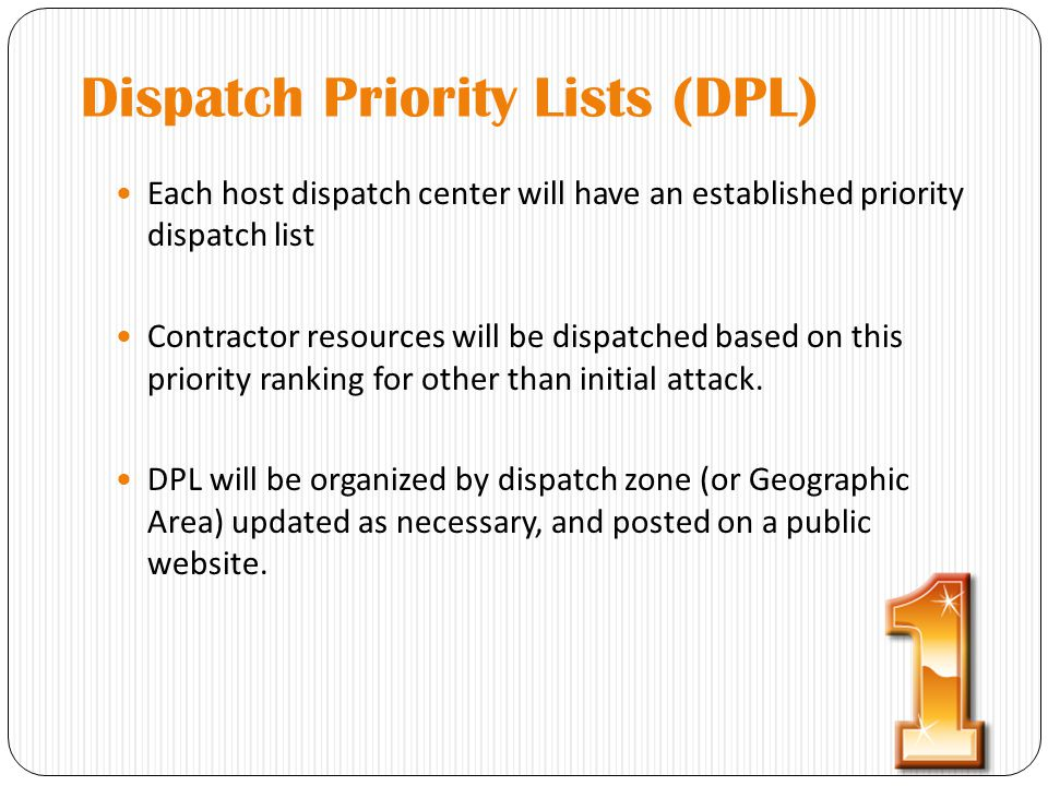 Dispatch Priority Lists (DPL) Each host dispatch center will have an established priority dispatch list Contractor resources will be dispatched based on this priority ranking for other than initial attack.