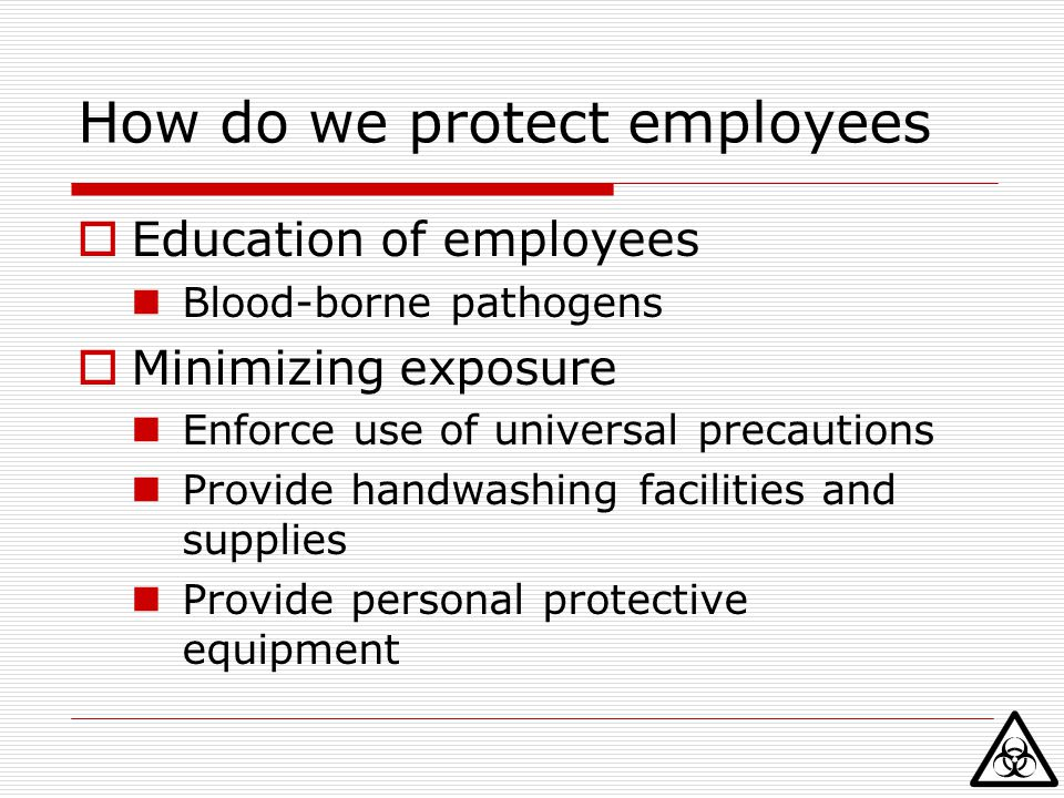 Personal Protective Equipment (PPE)  Appropriate for assignment, expected exposure  Must not allow blood or potentially infectious material to pass through material to reach clothing, skin, mucous membrane  Includes use of gloves, face masks, gowns, goggles, resuscitation masks, etc.