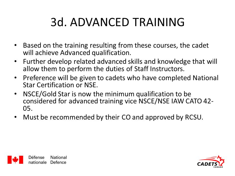 3d. ADVANCED TRAINING Based on the training resulting from these courses, the cadet will achieve Advanced qualification. Further develop related advan