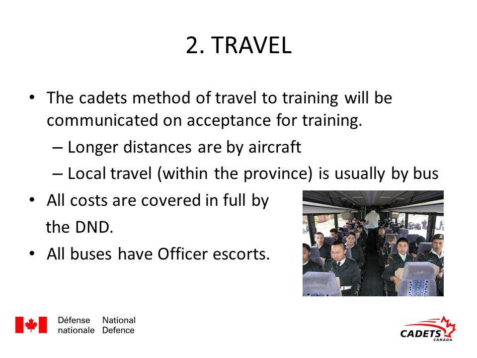 2. TRAVEL The cadets method of travel to training will be communicated on acceptance for training. – Longer distances are by aircraft – Local travel (
