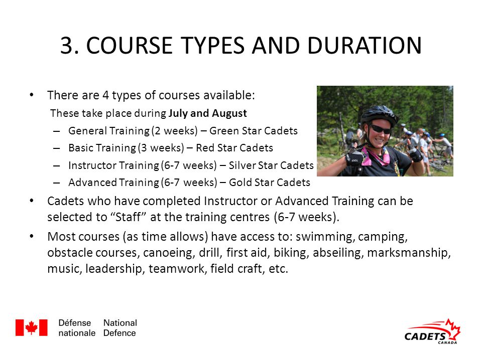 3. COURSE TYPES AND DURATION There are 4 types of courses available: These take place during July and August – General Training (2 weeks) – Green Star