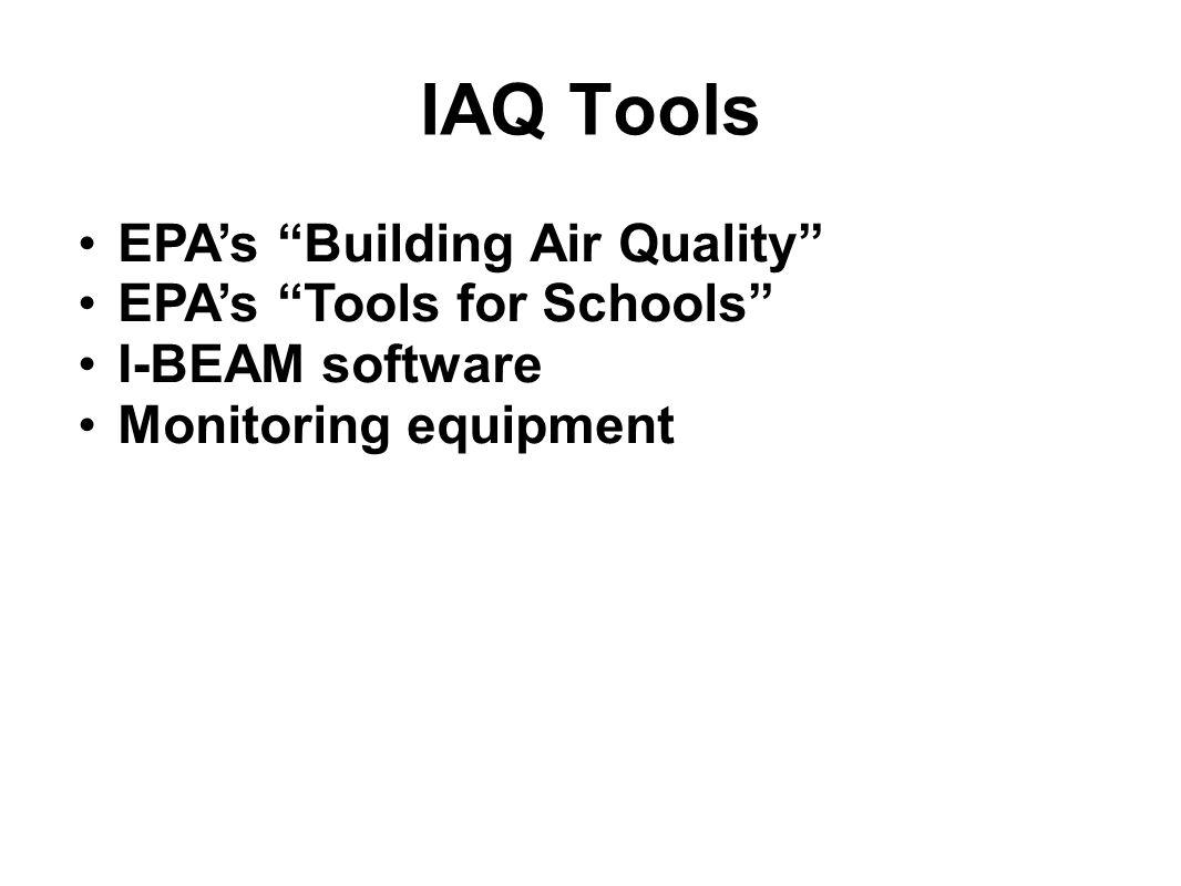 "IAQ Tools EPA's ""Building Air Quality"" EPA's ""Tools for Schools"" I-BEAM software Monitoring equipment"