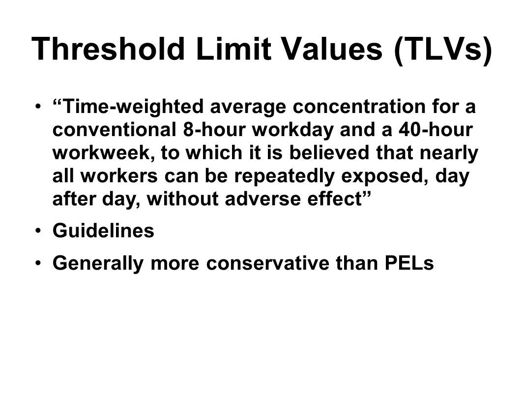 """Threshold Limit Values (TLVs) """"Time-weighted average concentration for a conventional 8-hour workday and a 40-hour workweek, to which it is believed t"""