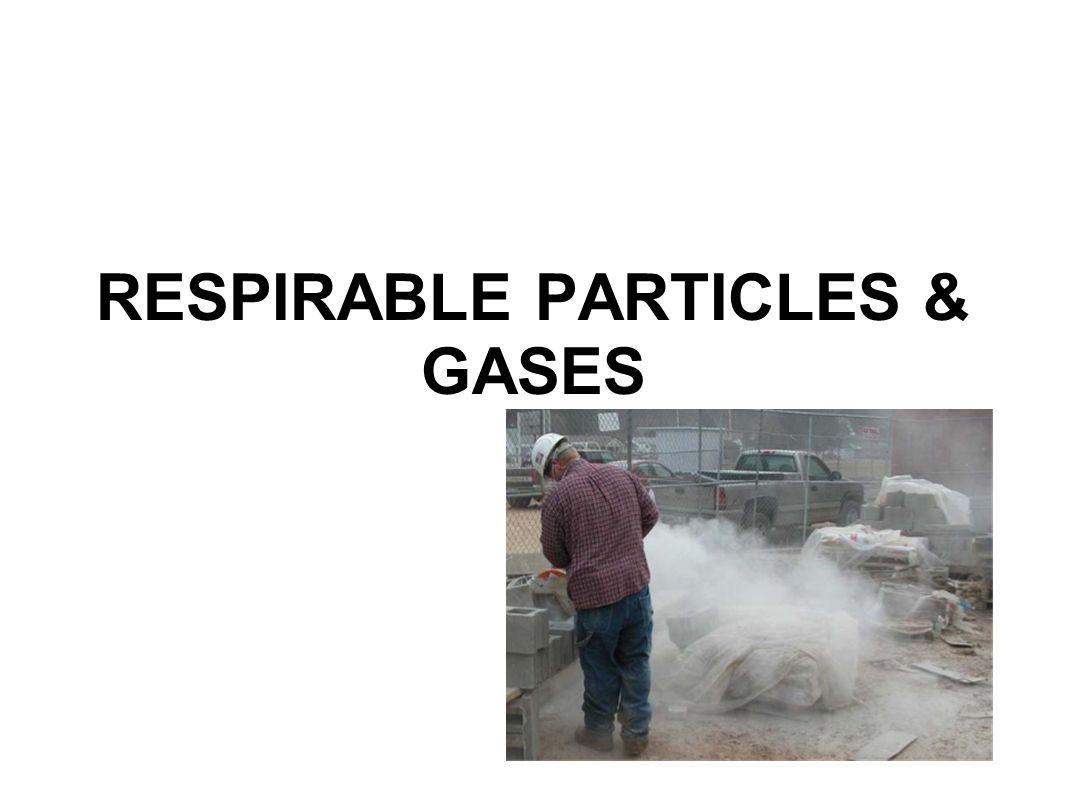 RESPIRABLE PARTICLES & GASES