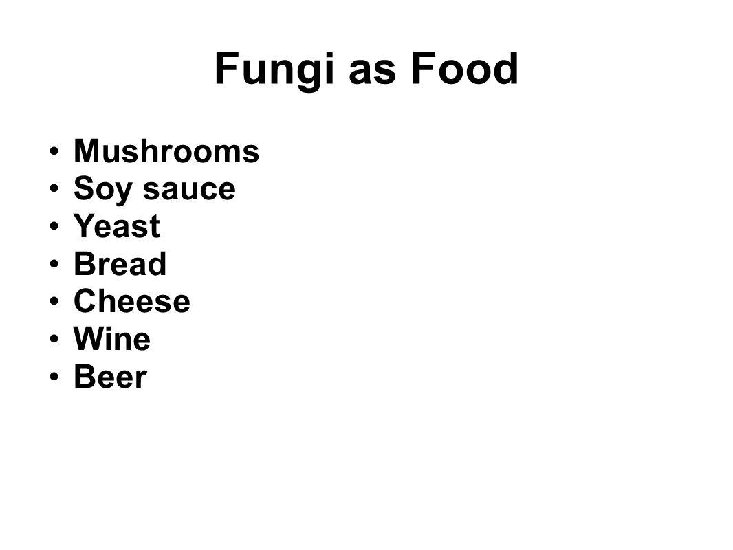 Fungi as Food Mushrooms Soy sauce Yeast Bread Cheese Wine Beer