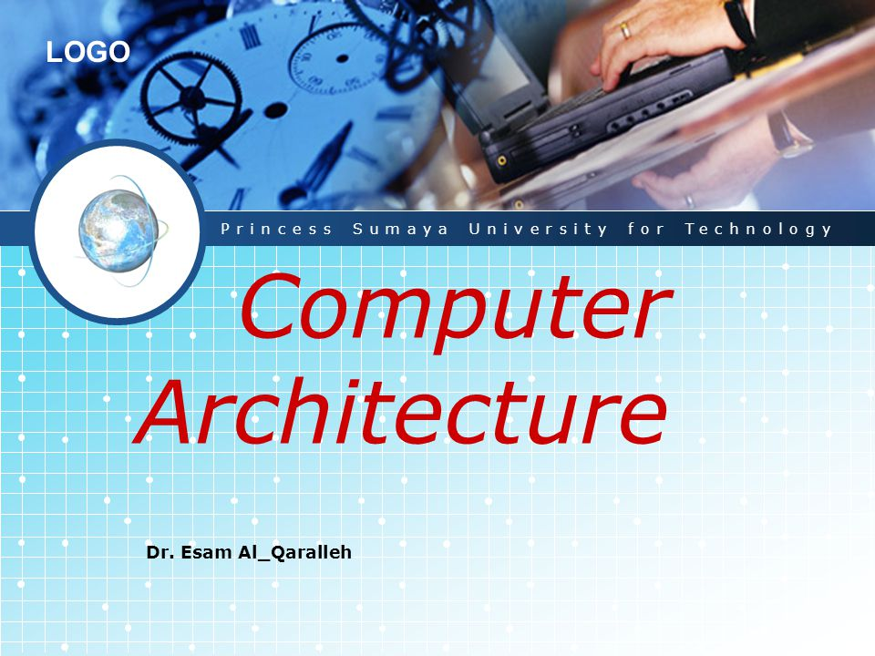 LOGO Computer Architecture Dr. Esam Al_Qaralleh Princess Sumaya University for Technology