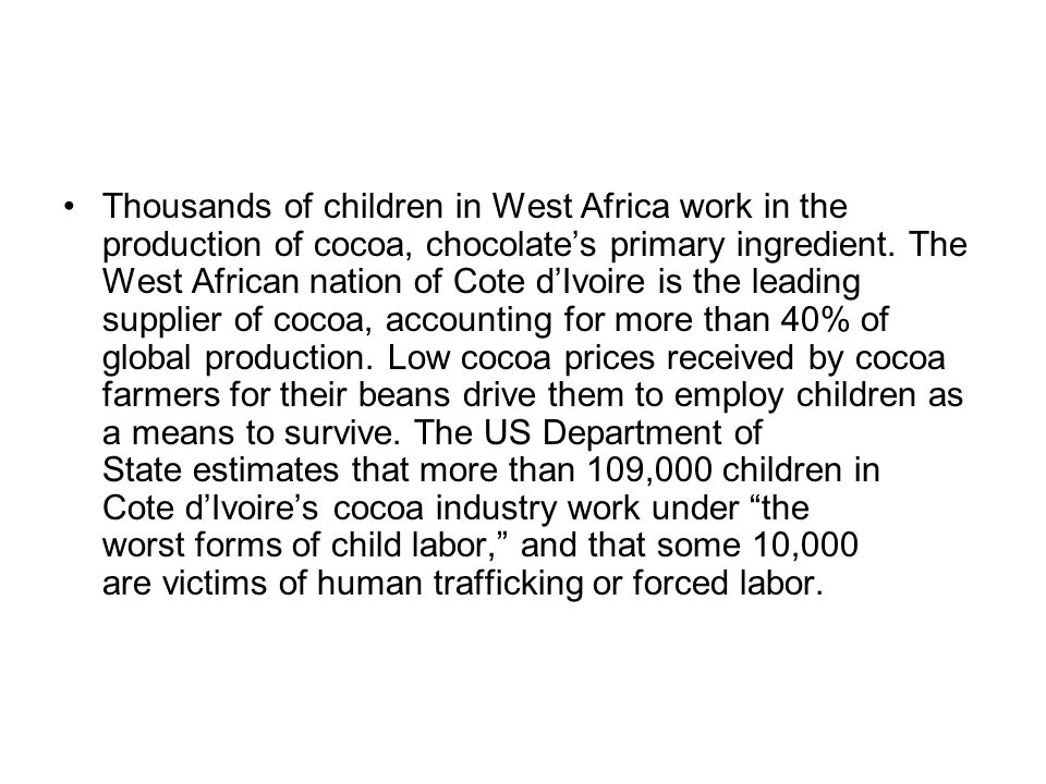 Thousands of children in West Africa work in the production of cocoa, chocolate's primary ingredient.