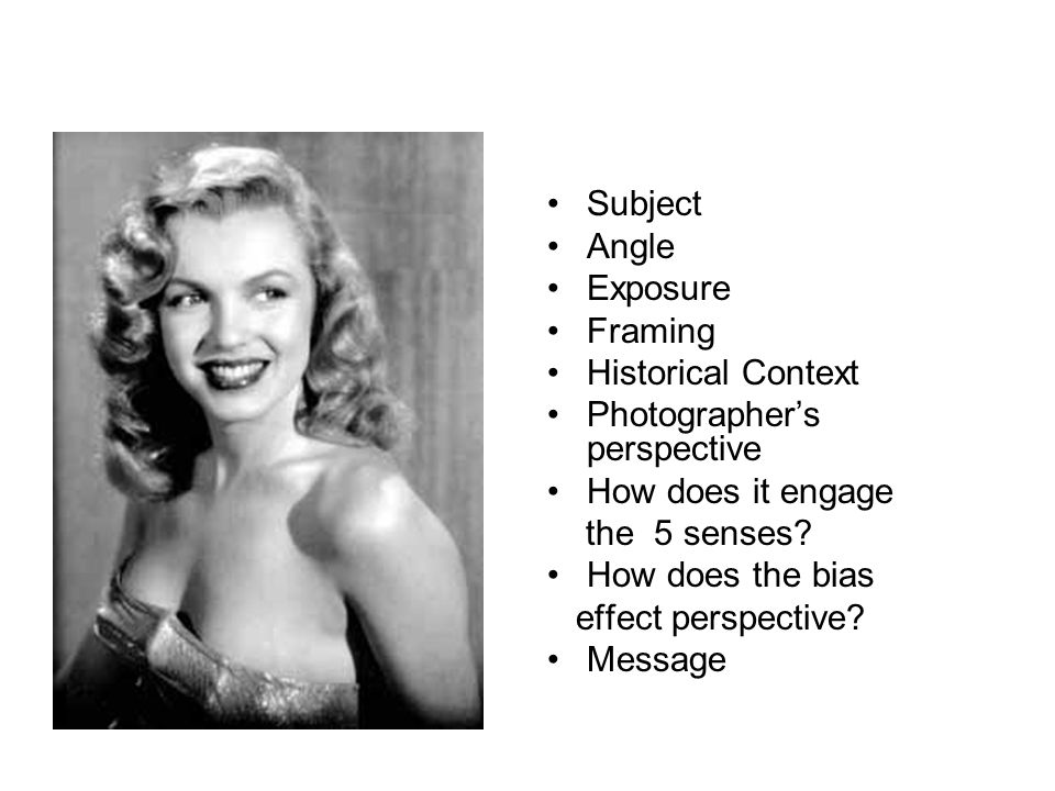 Subject Angle Exposure Framing Historical Context Photographer's perspective How does it engage the 5 senses.