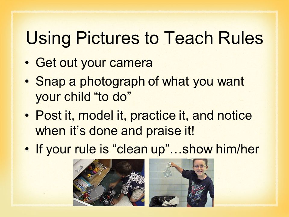 """Using Pictures to Teach Rules Get out your camera Snap a photograph of what you want your child """"to do"""" Post it, model it, practice it, and notice whe"""