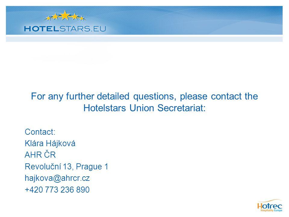 For any further detailed questions, please contact the Hotelstars Union Secretariat: Contact: Klára Hájková AHR ČR Revoluční 13, Prague 1 hajkova@ahrcr.cz +420 773 236 890