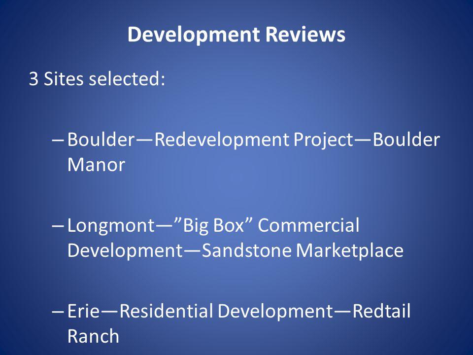 Development Reviews 3 Sites selected: – Boulder—Redevelopment Project—Boulder Manor – Longmont— Big Box Commercial Development—Sandstone Marketplace – Erie—Residential Development—Redtail Ranch