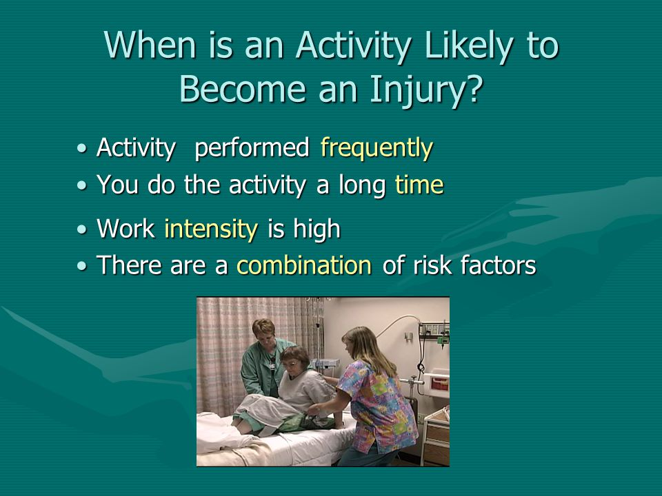 When is an Activity Likely to Become an Injury? Activity performed frequentlyActivity performed frequently You do the activity a long timeYou do the a