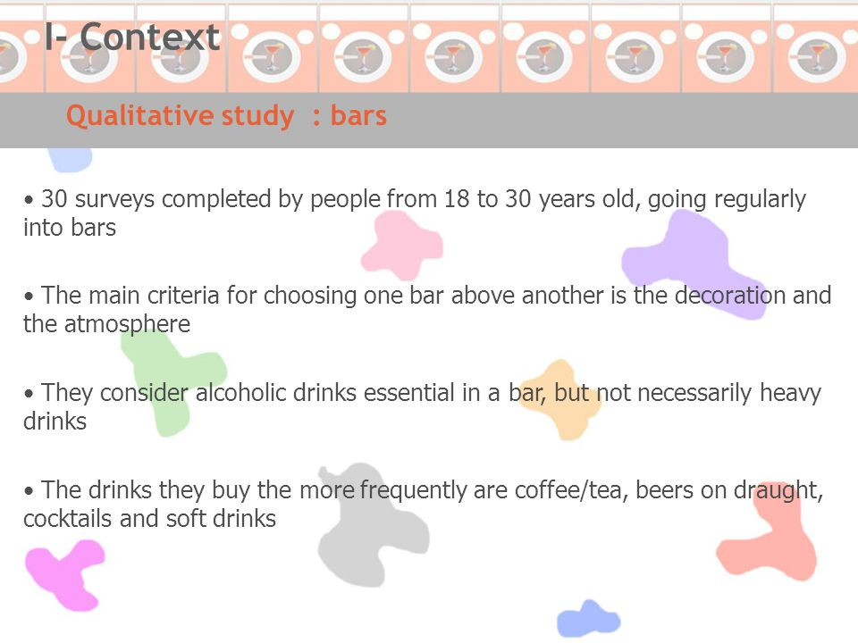 We should target students (from 18 to 25 years old), people on-the-move attracted by the idea of saving some time The laundry-bar concept settles several target's problems The afternoon and the early evening would be the time of main frequentating Qualitative study : conclusions I- Context
