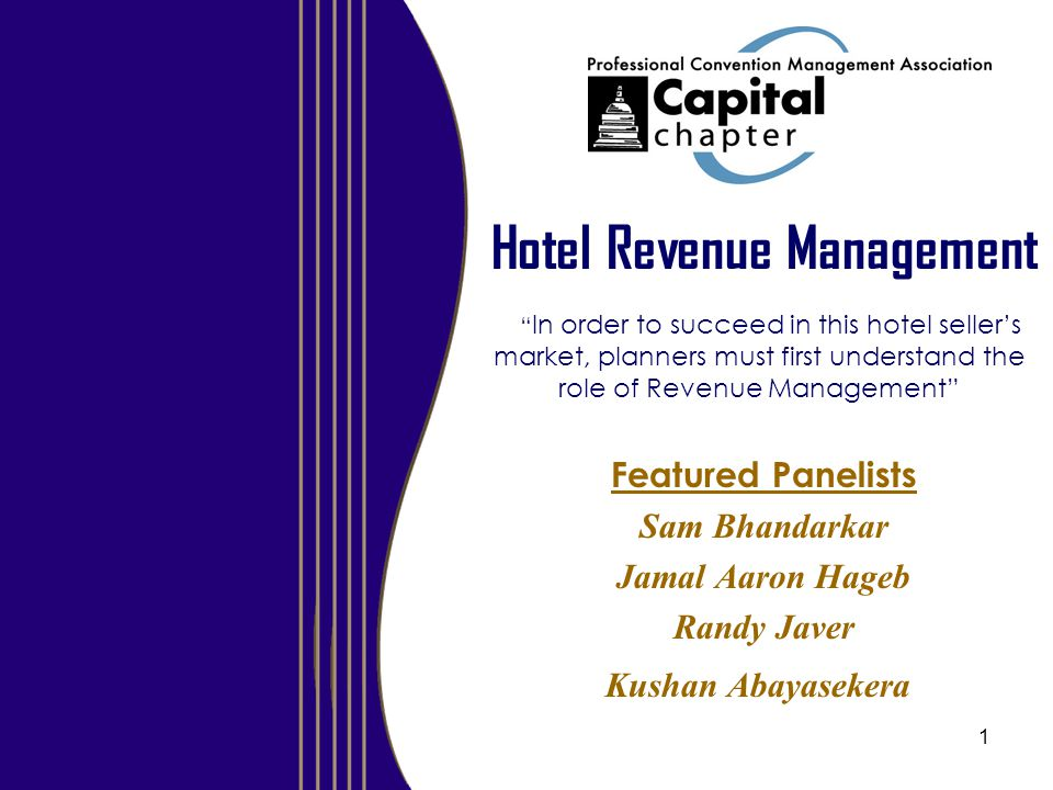 1 Hotel Revenue Management In order to succeed in this hotel seller's market, planners must first understand the role of Revenue Management Featured Panelists Sam Bhandarkar Jamal Aaron Hageb Randy Javer Kushan Abayasekera