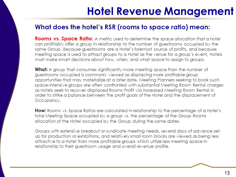 13 Hotel Revenue Management What does the hotel's RSR (rooms to space ratio) mean: Rooms vs.