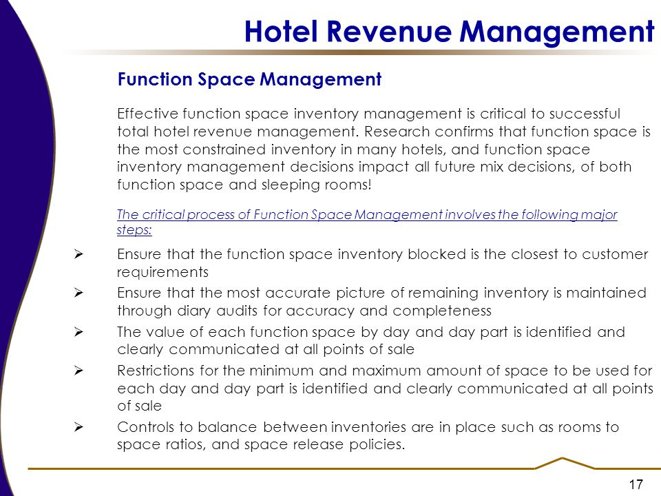 17 Hotel Revenue Management Function Space Management Effective function space inventory management is critical to successful total hotel revenue management.
