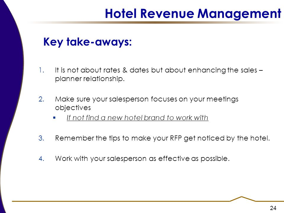 24 Hotel Revenue Management Key take-aways: 1.It is not about rates & dates but about enhancing the sales – planner relationship.
