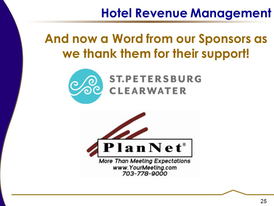 25 Hotel Revenue Management And now a Word from our Sponsors as we thank them for their support!