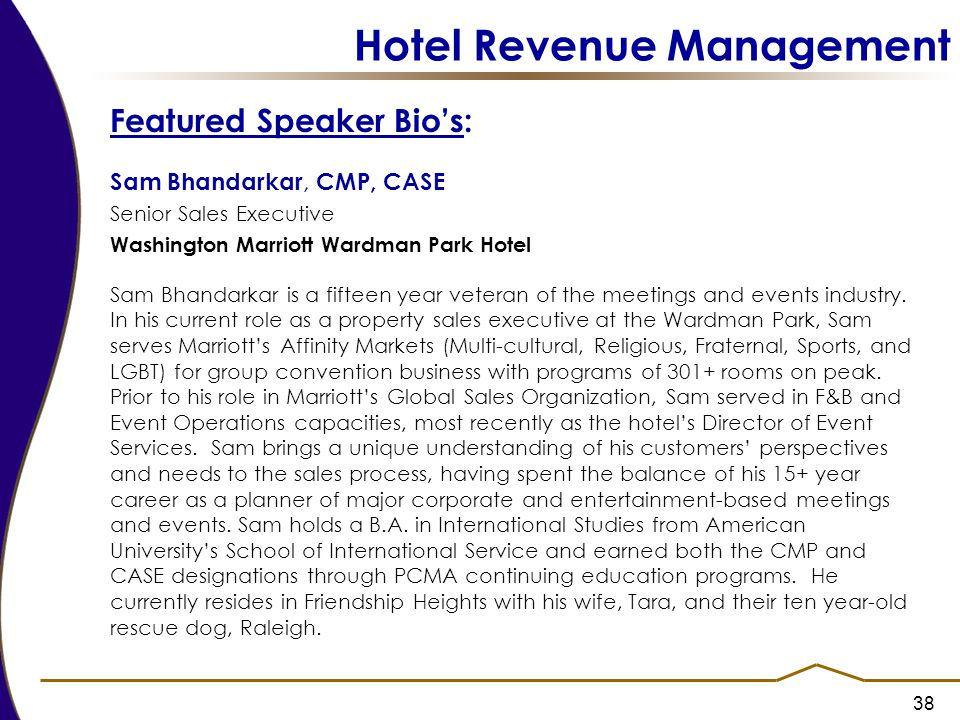 38 Hotel Revenue Management Featured Speaker Bio's: Sam Bhandarkar, CMP, CASE Senior Sales Executive Washington Marriott Wardman Park Hotel Sam Bhanda