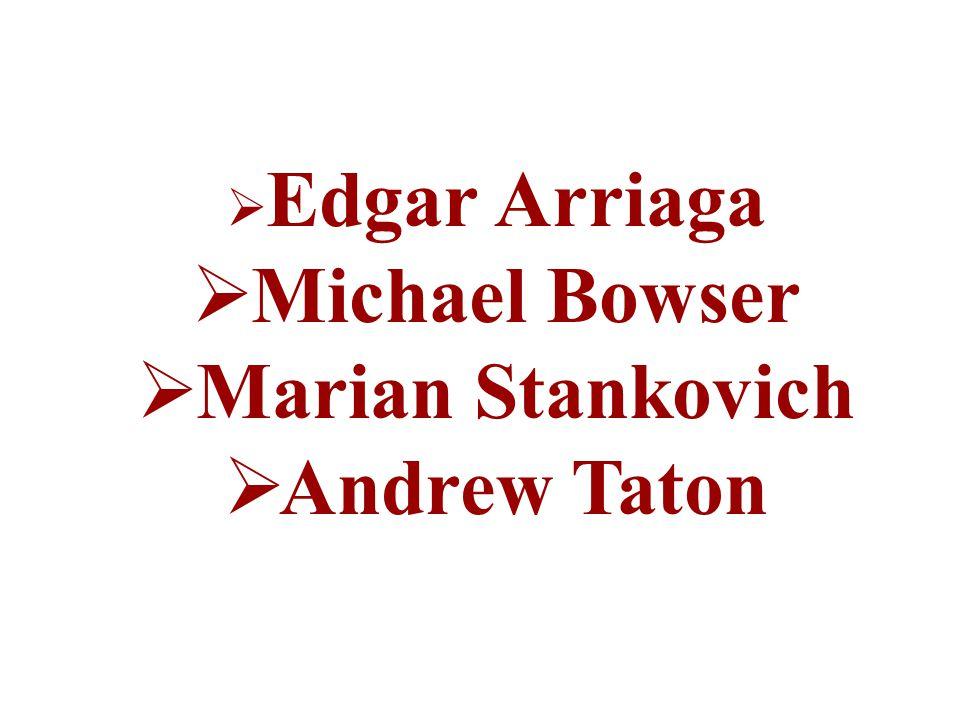  Edgar Arriaga  Michael Bowser  Marian Stankovich  Andrew Taton